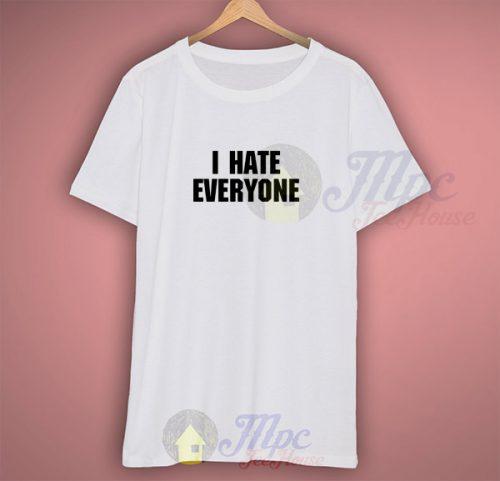 I Hate Everyone Tumblr T Shirt