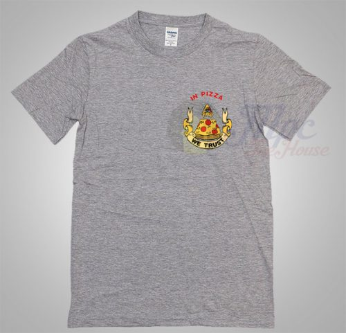 In Pizza We Trust Grey T Shirt