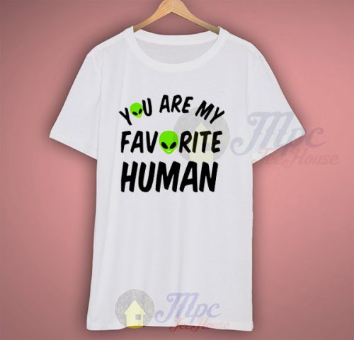 Alien Says You Are My Favorite Human T Shirt