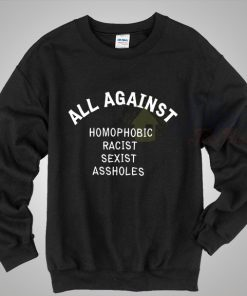 All Against Homophobic Racist Sexist LGBT Sweatshirt