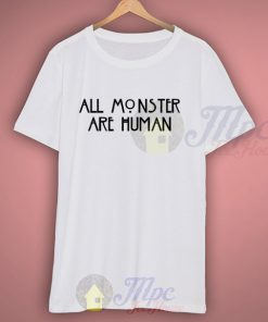 All Monster Are Human American Horror Story Quote T Shirt
