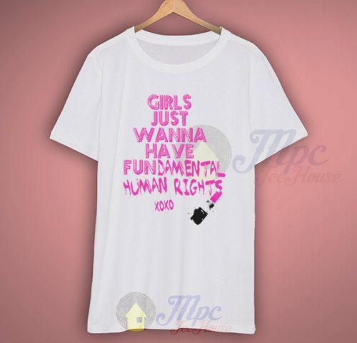 Girls Just Wanna Have Fundamental Human Rights T Shirt