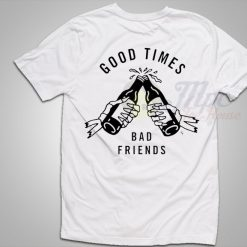 Good Times Bad Friends T Shirt Gift For Bestfriend