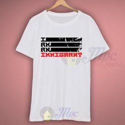 I Am an Legal Immigrant Campaign T Shirt