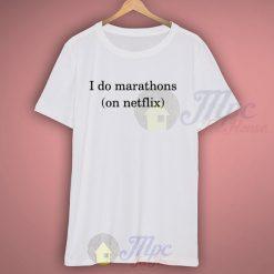 I Do Marathons On Netflix Funny T Shirt