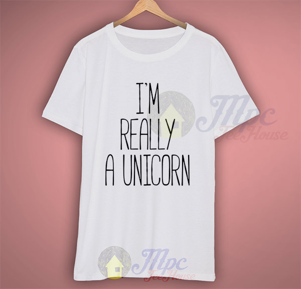 fd56def3c39 I m Really A Unicorn Quote T Shirt For Men And Women – Mpcteehouse ...