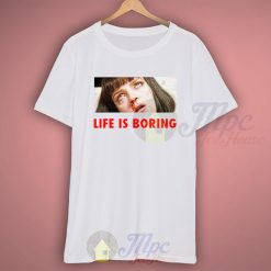 Life Is Boring Mia Wallace Pulp Fiction Quote T Shirt