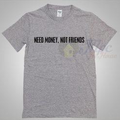Need Money Not Friends Cool T Shirt Ideas