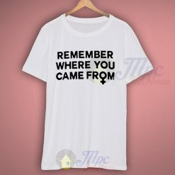 Remember Where You Came From Campaign T Shirt