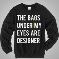 The Bags Under My Eyes Are Designer Crewneck Sweatshirt