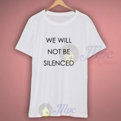 We Will Not Be Silenced Feminist T Shirt