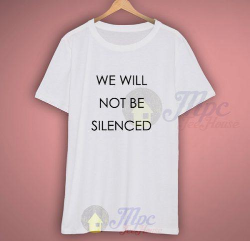 We Will Not Be Silenced Feminist T Shirt