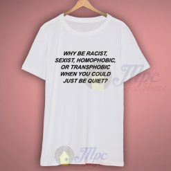 Why Be Racist Homophobic Quote On T Shirt