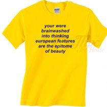You Were Brainwashed Into Thinking European Yellow T Shirt