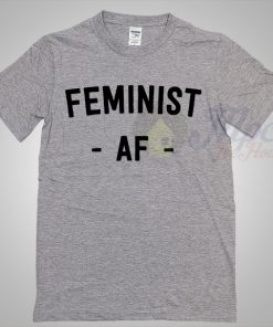 Feminist AF T Shirt Available For Men And Women