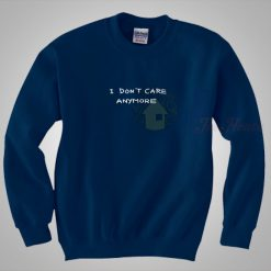 I Don't Care Anymore Sweatshirt Saying