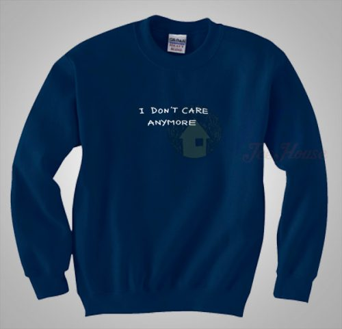 I Don't Care Anymore Sweatshirt Saying