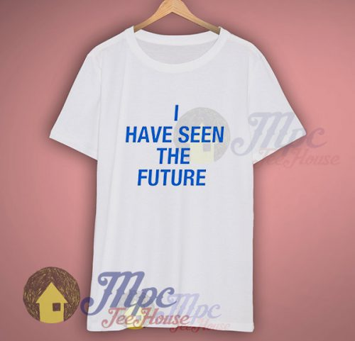 I Have Seen the Future Bravery Lyric T Shirt