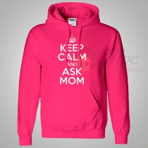 Keep Calm And Ask Mom Pink Hoodie