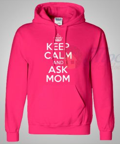 Keep Calm And Ask Mom Pink Hoodie