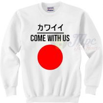 Come With Us Japanese Sweatshirt Style