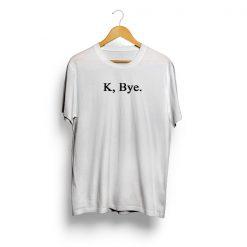 K, Bye.