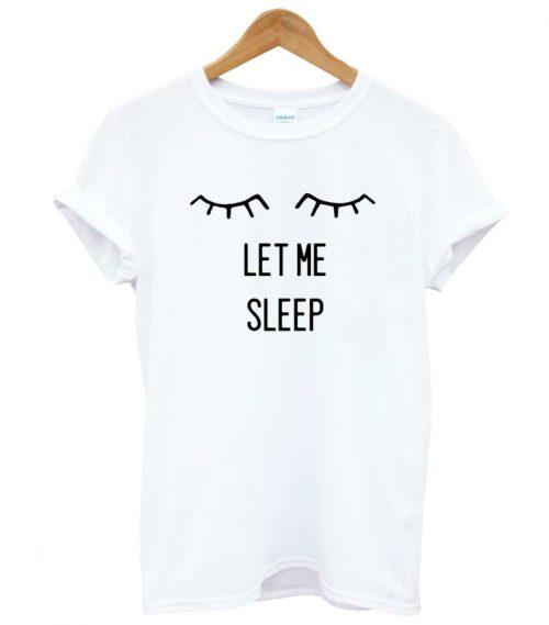 Let Me Sleep Tumblr shirt