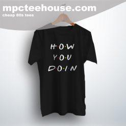 Cheap How You Doin Friends Tv Show T Shirt