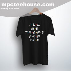 Cheap I'll Be There For You Friends T Shirt