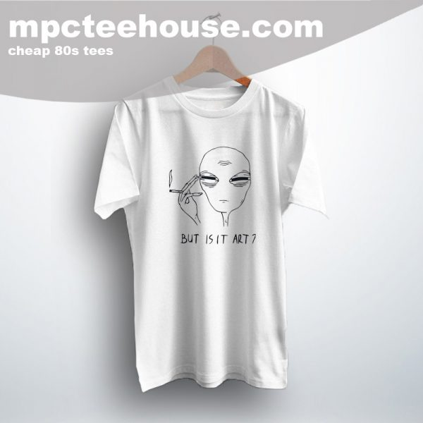 Alien Quote But Is It Art Grunge T shirt