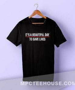Awesome Grey's Anatomy Quote T Shirt It's A Beautiful Day To Save Live