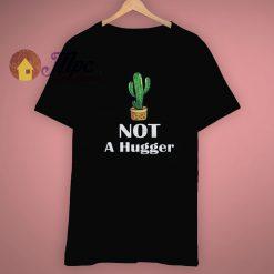 Cactus Funny Not A Hugger Cactus T Shirt