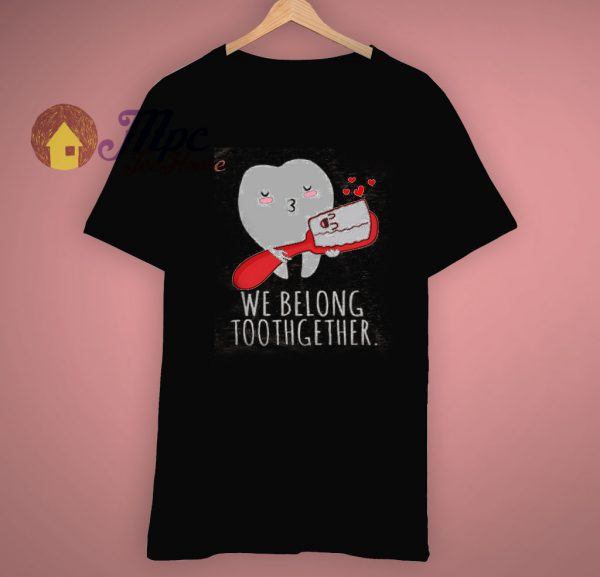 Tooth Love We Belong Toothgether Valentine Gift T Shirt