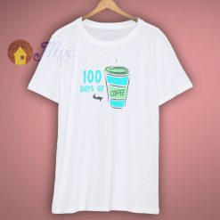 100 days of coffee t shirt