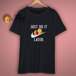 Funny Print Just Do It Later Pooh Sleeping Shirt