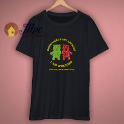 Gummy Bears Are Awesome Funny Shirt