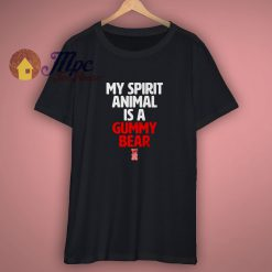My Spirit Animal Is A Gummy Bear Funny Shirt