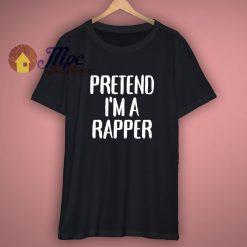 Pretend Im A Rapper T Shirt