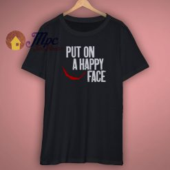Put On A Happy Face Joker Shirt