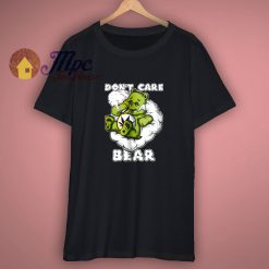 Weed Dont Care Bear Shirt