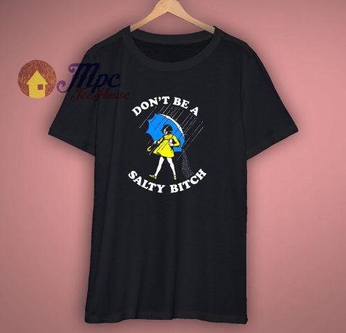 Dont Be A Salty Bitch T Shirt