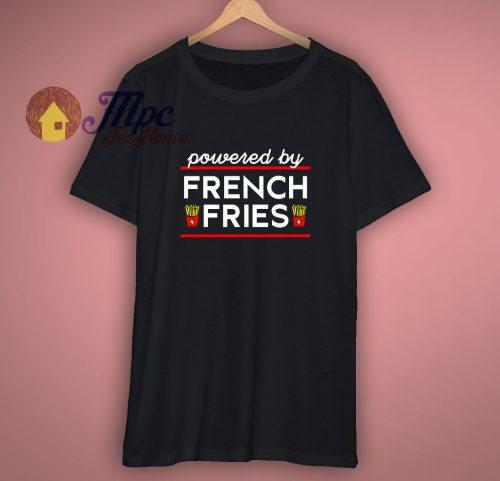 Funny Powered By French Fries T Shirt