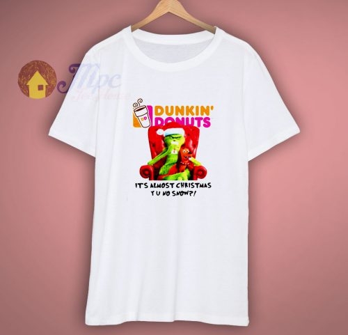 Grinch Dunkin' Donuts it's almost Christmas shirt