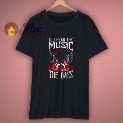 Hear the Music Feel the Bass Player Bassist Guitarist Gift T Shirt