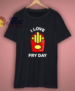 I Love Cute Fry Day T Shirt