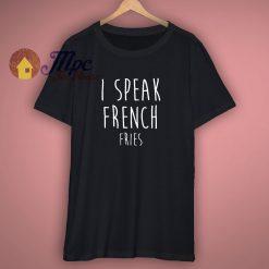 I Speak French Fries Quote T Shirt