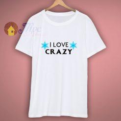 I love Crazy Disney T Shirt