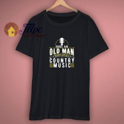 Just An Old Man Who Loves Country Music Grandpa Dad Uncle T Shirt