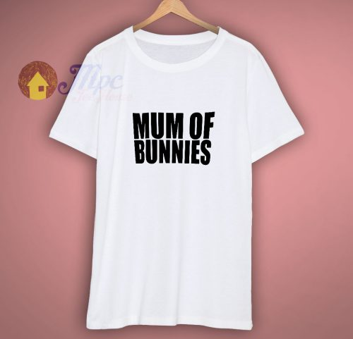 Mum Of Bunnies Fun T Shirt