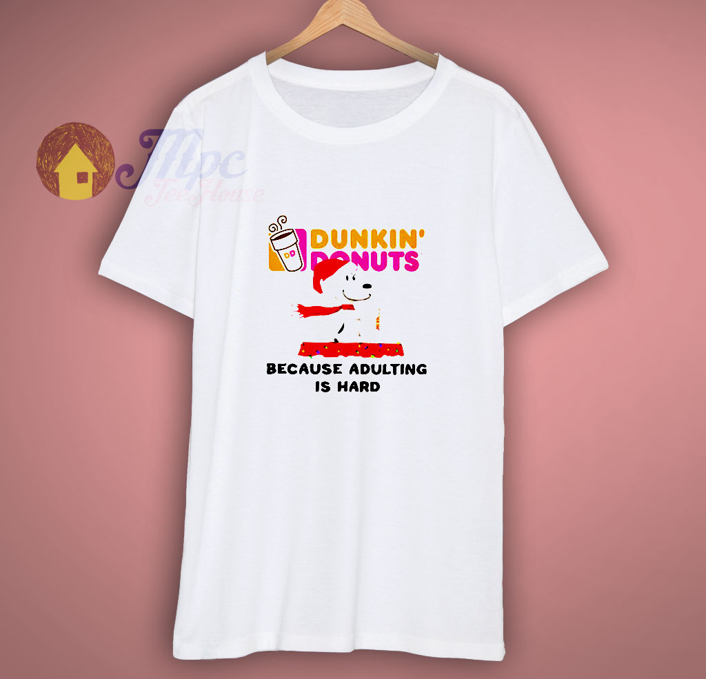 Snoopy drink dunkin' donuts Because adulting is hard Christmas shirt